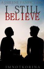 I Still Believe: A JaiLene Fanfiction (Revised Version) by imnotkorina