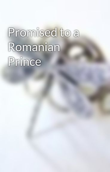 Promised to a Romanian Prince by chagichagi