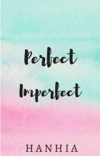 Perfect Imperfect *SeYoungFanfic* S.S~Hiatus~ by HunEunForever
