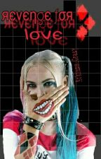 Harley Quinn:Revenge For Love by XSuicide_JesterX