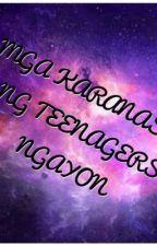 MGA KARANASAN NG TEENAGERS NGAYON by animeforever06