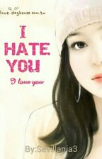 I HATE YOU I LOVE YOU  by Sevillania3