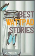 Best Wattpad Stories (Well, for me.) by xLoveButterflyx