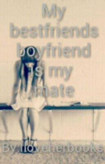 MY BEST FRIENDS BOYFRIEND IS MY MATE