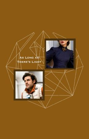 As Long as There's Light (Poe Dameron Love Story) by chanceux