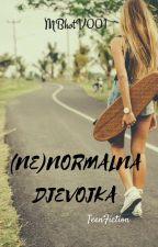 (NE)NORMALNA DJEVOJKA by MBhotV001