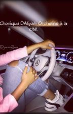 Chronique D'Aliyah: Orpheline à la cité.  by _Princesse-Nutella_