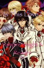 Is this love? (Vampire Knight x Reader)  by NiahPhantomhive