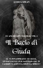 Il Bacio di Giuda || Eu Anghelion Trilogìa by audrey_nolan