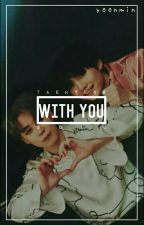 {With You...}~ by Taehyungsoul
