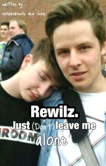 Just (don't) leave me alone! || Rewilz ff