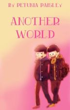 Another World  by PetuniaFanfic