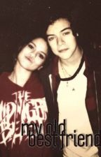My old best friend- (Selena gomez and Harry Styles Fanfiction) by tobieemiliaross