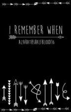 I Remember When by AzarathsHalfblood16