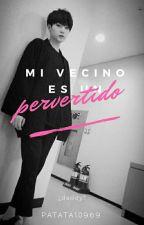 Mi vecino es un Pervertido ✏Yoonmin  by Patata10969