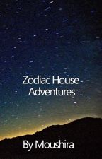 Zodiac House Adventures  by Moushira
