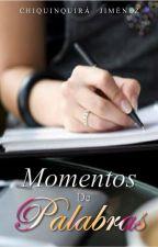 Momentos de Palabras by ChiquiiJimenezMarsic