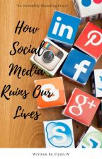 How Social Media Ruins Our Lives by FlynnW
