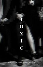 TOXIC ;; ORIGINAL by shewritespoets