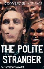 The Polite Stranger by XSecretAuthorXxxx