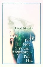 I'm Not Yours Anymore, I'm His. by sonority