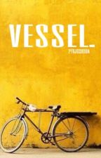 vessel by ptvjoshdun