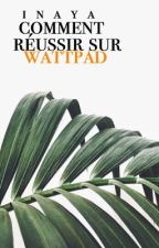 Comment réussir sur wattpad  by Inaya1216