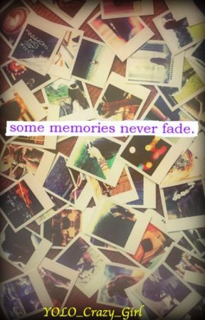 some memories never fade by YOLO_Crazy_Girl
