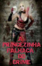 A Princesinha Palhaça Do Crime  by Gabrielle09122002