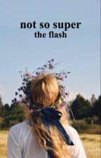 Not So Super- A Flash Fanfiction [AU](Book Two) by MyCornerCoffeeShop