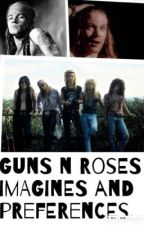 Guns N Roses Imagines and Preferences ❤️ by xoWATERLILLYox