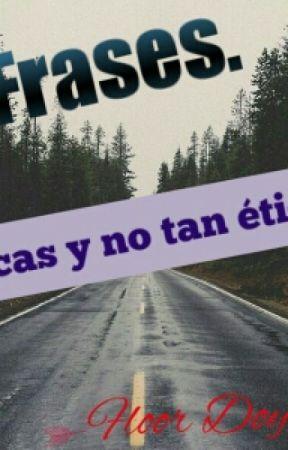 Frases Eticas No Tan Eticas Falso Amor Wattpad