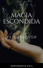Magia Escondida..El Comienzo #1 [COMPLETA Y EDITANDO] #bestgoldenawards2018 by karyangeliscoll