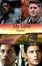 My Love - Destiel  by biademons