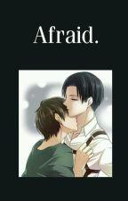Afraid~ Ereri (IN SOSPESO) by Angel_09_nerd