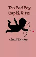The Bad Boy, Cupid, & Me - One Shot by claxssxique