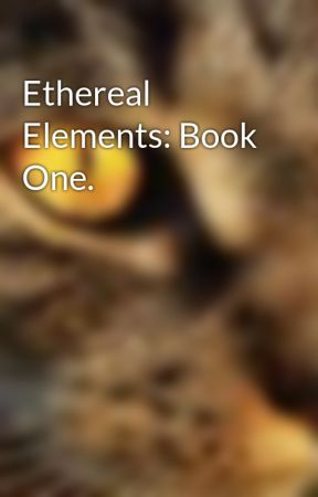 Ethereal Elements: Book One. by BlackNether12
