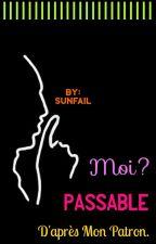 Moi? Passable, D'après Mon Patron by Sunfail