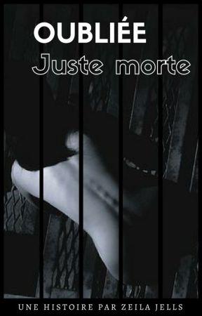 OUBLIÉE : Juste morte by ZeilaJells