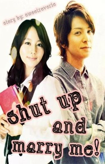 Shut Up and Marry Me! (Editing) *Epilogue and SC: 4* by SweetReverie