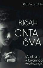 Kisah Cinta Sma by WandaAulia02