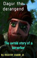 Dagur the deranged....the untold Story of a berserker by FROOTHY_DAGUR_01