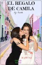 El regalo de Camila || CAMREN by feelxgxin