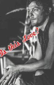 Is this Love? (Daryl Dixon Love story) by Kiirrsstty