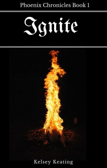 Ignite (Phoenix Chronicles Book 1)