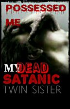 My Dead, Satanic Twin Sister Possessed Me by yasminemetayer101
