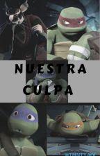 Tmnt Nuestra Culpa (completa) by tmntyaoi