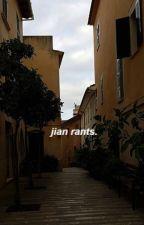 Jian Rants.➵ {Book 4.} by tycaylen