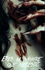 Eres La Sangre Que Necesito by aroitablk