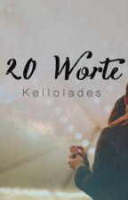 20 Worte  by Kellolades